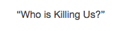 Who is Killing us